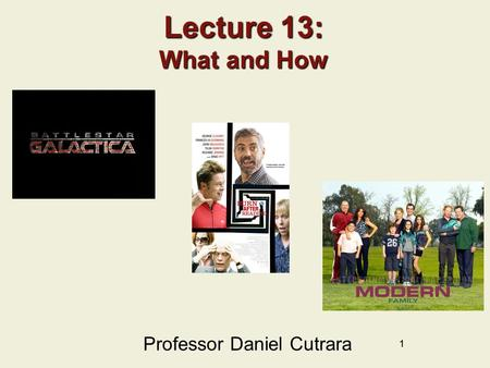11 Lecture 13: What and How Professor Daniel Cutrara.