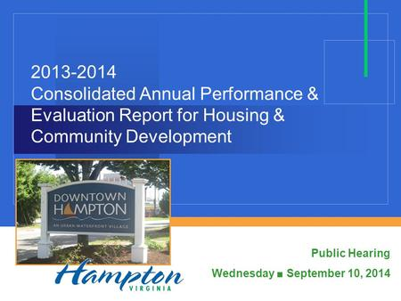 2013-2014 Consolidated Annual Performance & Evaluation Report for Housing & Community Development Public Hearing Wednesday ■ September 10, 2014.