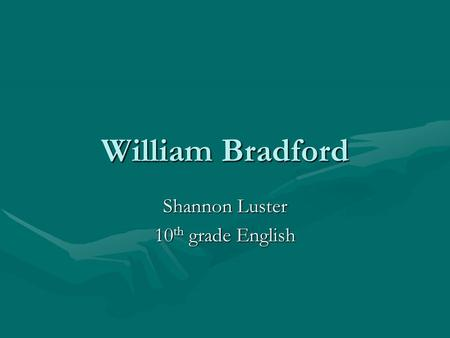 William Bradford Shannon Luster 10 th grade English.