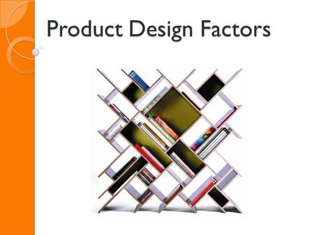 Product Design Factors. Purpose, Function & Content What does it do? Functionality Primary & secondary Quality.
