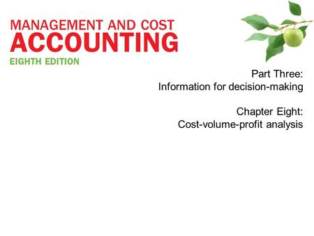 Part Three: Information for decision-making Chapter Eight: Cost-volume-profit analysis.