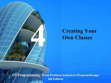 C# Programming: From Problem Analysis to Program Design1 Creating Your Own Classes C# Programming: From Problem Analysis to Program Design 4th Edition.