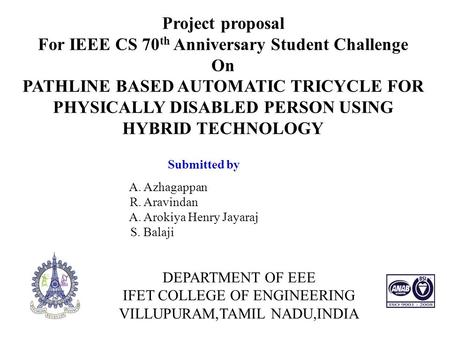 DEPARTMENT OF EEE IFET COLLEGE OF ENGINEERING VILLUPURAM,TAMIL NADU,INDIA Project proposal For IEEE CS 70 th Anniversary Student Challenge On PATHLINE.