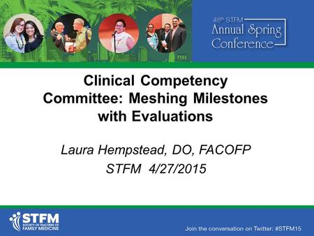 Clinical Competency Committee: Meshing Milestones with Evaluations Laura Hempstead, DO, FACOFP STFM 4/27/2015.