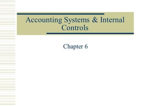 Accounting Systems & Internal Controls Chapter 6.