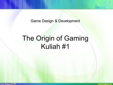 The Origin of Gaming Kuliah #1 Game Design & Development.