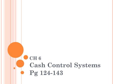 CH 6 Cash Control Systems Pg 124-143. H OW B USINESSES U SE C ASH In accounting ______________ = __________ Major cash payments made by ___________ but.