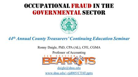 Occupational FRAUD in the Governmental Sector Ronny Daigle, PhD, CPA (AL), CFE, CGMA Professor of Accounting