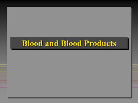 Blood and Blood Products. Whole Blood n Contents –RBC's –WBC's –Platelets –Plasma –Clotting factors.