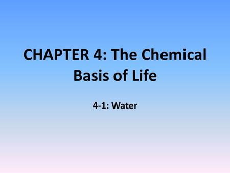 CHAPTER 4: The Chemical Basis of Life 4-1: Water.