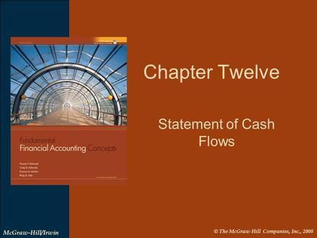 © The McGraw-Hill Companies, Inc., 2008 McGraw-Hill/Irwin Statement of Cash Flows Chapter Twelve.