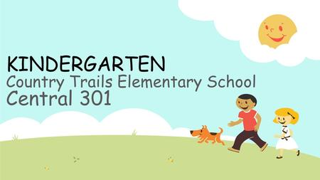 KINDERGARTEN Country Trails Elementary School Central 301.