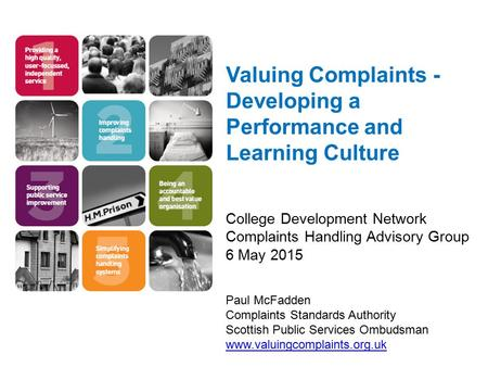 Valuing Complaints - Developing a Performance and Learning Culture College Development Network Complaints Handling Advisory Group 6 May 2015 Paul McFadden.