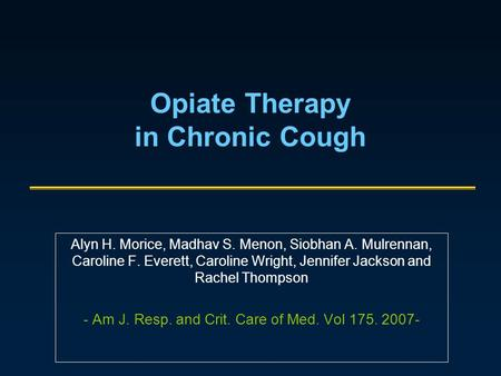 Opiate Therapy in Chronic Cough Alyn H. Morice, Madhav S. Menon, Siobhan A. Mulrennan, Caroline F. Everett, Caroline Wright, Jennifer Jackson and Rachel.
