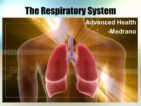 The Respiratory System Advanced Health -Medrano. Functions Respiration External Internal.