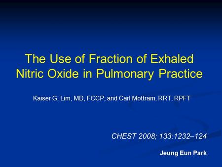 The Use of Fraction of Exhaled Nitric Oxide in Pulmonary Practice Kaiser G. Lim, MD, FCCP; and Carl Mottram, RRT, RPFT CHEST 2008; 133:1232–124 Jeung Eun.