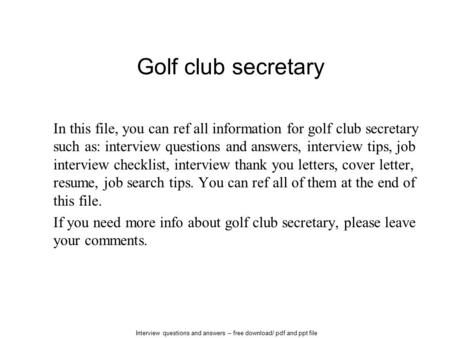Interview questions and answers – free download/ pdf and ppt file Golf club secretary In this file, you can ref all information for golf club secretary.