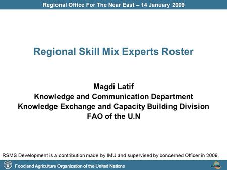 Food and Agriculture Organization of the United Nations Regional Office For The Near East – 14 January 2009 Regional Skill Mix Experts Roster Magdi Latif.
