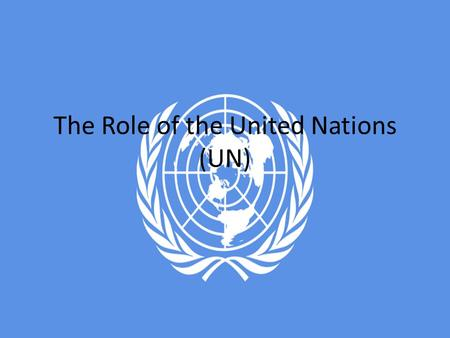 The Role of the United Nations (UN). United Nations (UN) Established in 1945, it has 192 member nations. The UN is not an international government and.