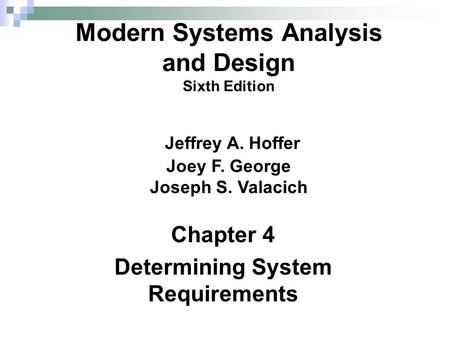 Chapter 4 Determining System Requirements Modern Systems Analysis and Design Sixth Edition Jeffrey A. Hoffer Joey F. George Joseph S. Valacich.