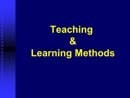 Teaching & Learning Methods. Levels of Cognition Bloom's Taxonomy  Knowledge (verbal recall)  Comprehension  Application  Analysis  Synthesis  Evaluation.