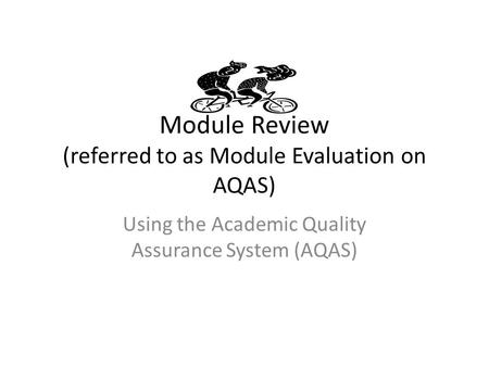 Module Review (referred to as Module Evaluation on AQAS) Using the Academic Quality Assurance System (AQAS)