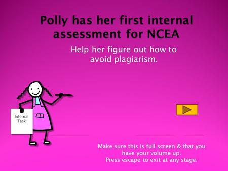 Help her figure out how to avoid plagiarism. Internal Task Internal Task Make sure this is full screen & that you have your volume up. Press escape to.