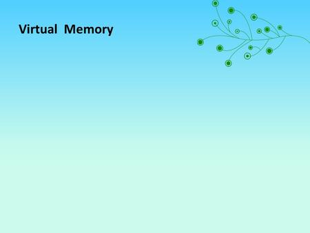 Virtual Memory. Cache memory enhances performance by providing faster memory access speed. Virtual memory enhances performance by providing greater memory.