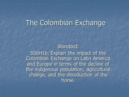 The Colombian Exchange Standard: SS6H1b. Explain the impact of the Colombian Exchange on Latin America and Europe in terms of the decline of the indigenous.