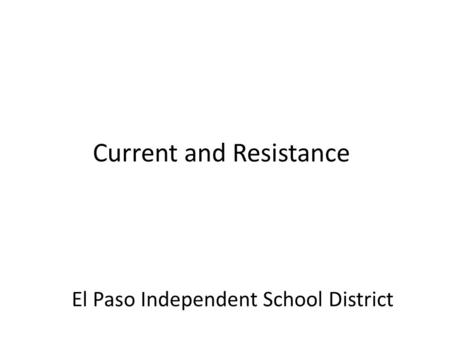 Current and Resistance El Paso Independent School District.