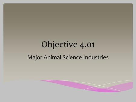 Objective 4.01 Major Animal Science Industries. a.Defined: Farm animals raised to produce milk, meat, work and wool. b. Examples: Cattle, sheep, swine,