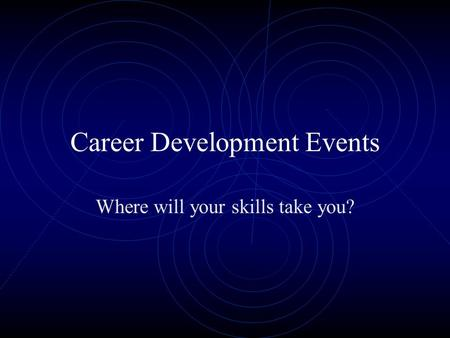 Career Development Events Where will your skills take you?