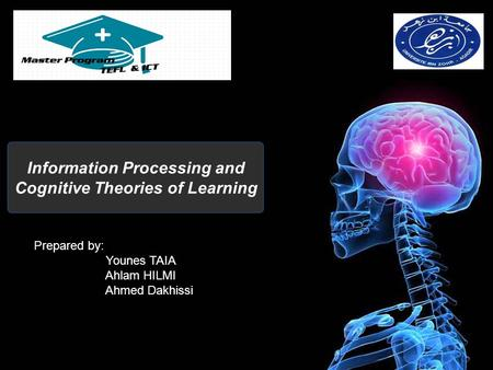 Information Processing and Cognitive Theories of Learning Prepared by: Younes TAIA Ahlam HILMI Ahmed Dakhissi.