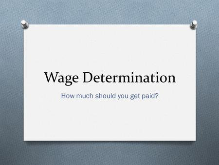 Wage Determination How much should you get paid?.