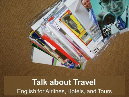 Talk about Travel English for Airlines, Hotels, and Tours.