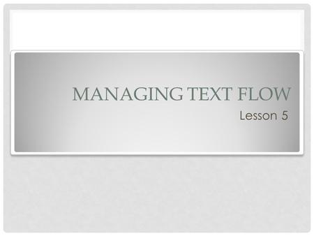MANAGING TEXT FLOW Lesson 5. OBJECTIVES SOFTWARE ORIENTATION The Page Layout tab contains groups of commands that will produce a formatted document's.
