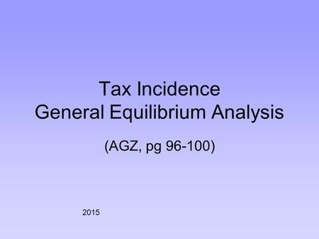 Tax Incidence General Equilibrium Analysis (AGZ, pg 96-100) 2015.