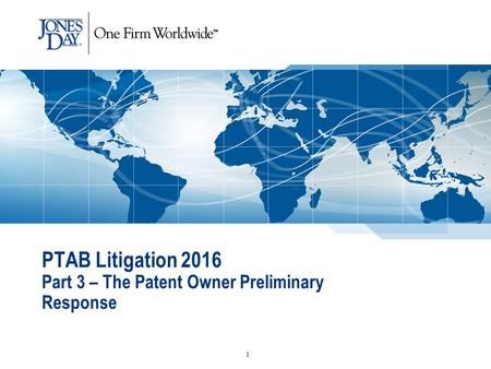 PTAB Litigation 2016 Part 3 – The Patent Owner Preliminary Response 1.