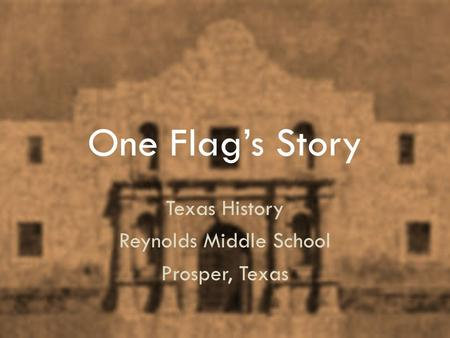One Flag's Story Texas History Reynolds Middle School Prosper, Texas.