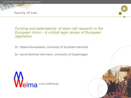 Funding and patentability of stem cell research in the European Union - A critical legal review of European legislation Dr. Malene Rowlandson, University.