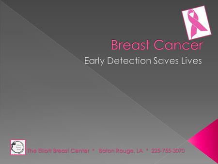 The Elliott Breast Center * Baton Rouge, LA * 225-755-3070.