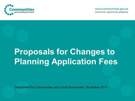 Proposals for Changes to Planning Application Fees Department for Communities and Local Government, November 2010.
