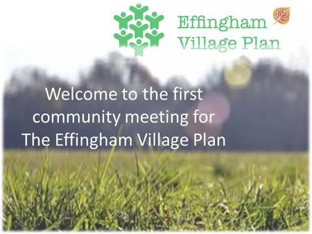 Welcome to the first community meeting for The Effingham Village Plan.