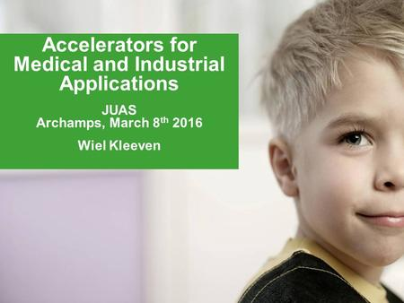 © 2006 Accelerators for Medical and Industrial Applications JUAS Archamps, March 8 th 2016 Wiel Kleeven.