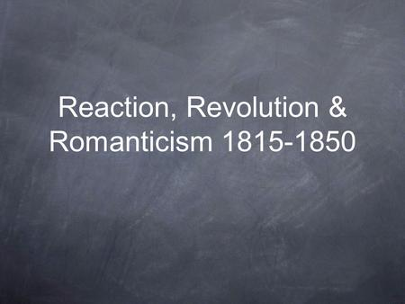Reaction, Revolution & Romanticism 1815-1850. Europe 1812.