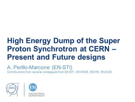 High Energy Dump of the Super Proton Synchrotron at CERN – Present and Future designs A. Perillo-Marcone (EN-STI) Contributions from several colleagues.