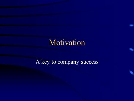 Motivation A key to company success. Two cases what would you do (in teams) Case 1: Bread factory. Physical labor. Hot. Paying employees minimum wage.