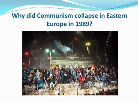 Why did Communism collapse in Eastern Europe in 1989?