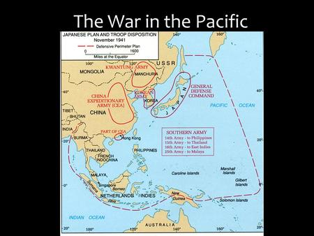 The War in the Pacific. Japanese after Pearl – Jap. had free reign for months Philippines Hong Kong French Indo China Malaya Burma Dutch East Indies Guam.