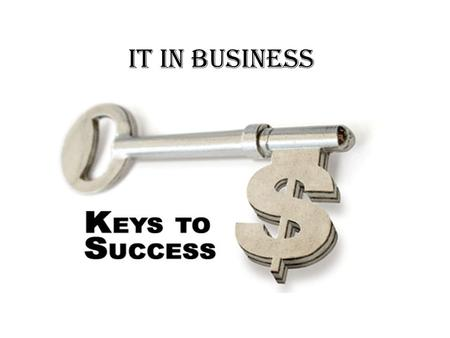IT in business. In today's highly competitive economic environment having the right IT in business is a critical element of success. All businesses deal.
